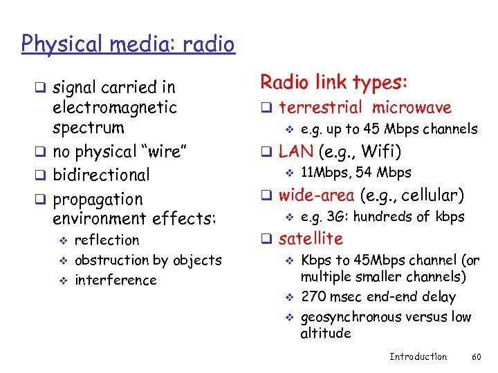 "Physical media: radio q signal carried in electromagnetic spectrum q no physical ""wire"" q"