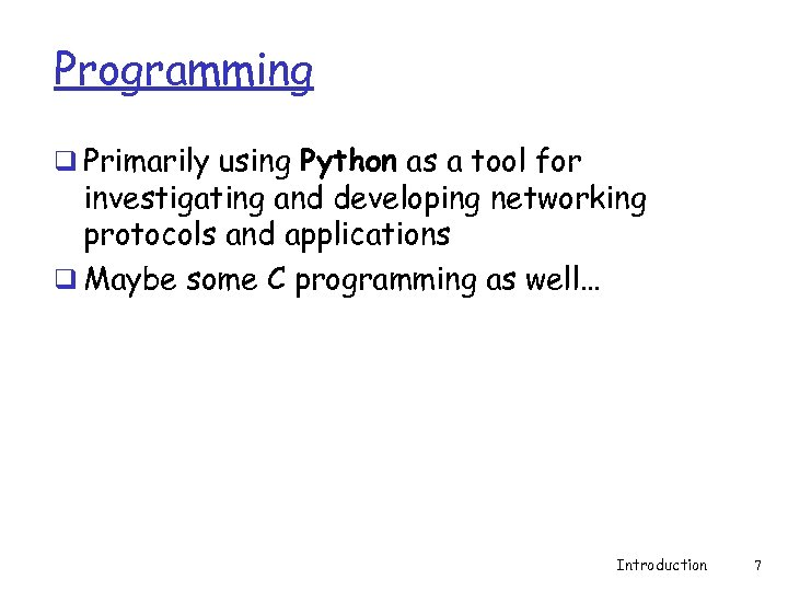 Programming q Primarily using Python as a tool for investigating and developing networking protocols