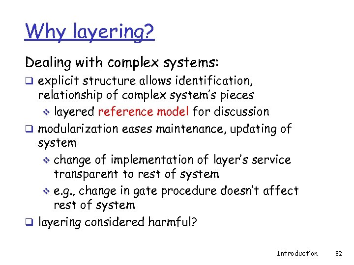 Why layering? Dealing with complex systems: q explicit structure allows identification, relationship of complex