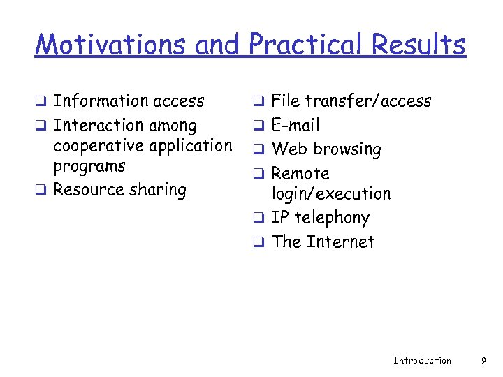 Motivations and Practical Results q Information access q File transfer/access q Interaction among q