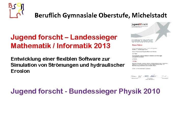 ) Beruflich Gymnasiale Oberstufe, Michelstadt Jugend forscht – Landessieger Mathematik / Informatik 2013 Entwicklung