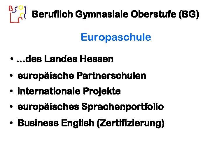 Beruflich Gymnasiale Oberstufe (BG) Europaschule …des Landes Hessen • europäische Partnerschulen • internationale Projekte