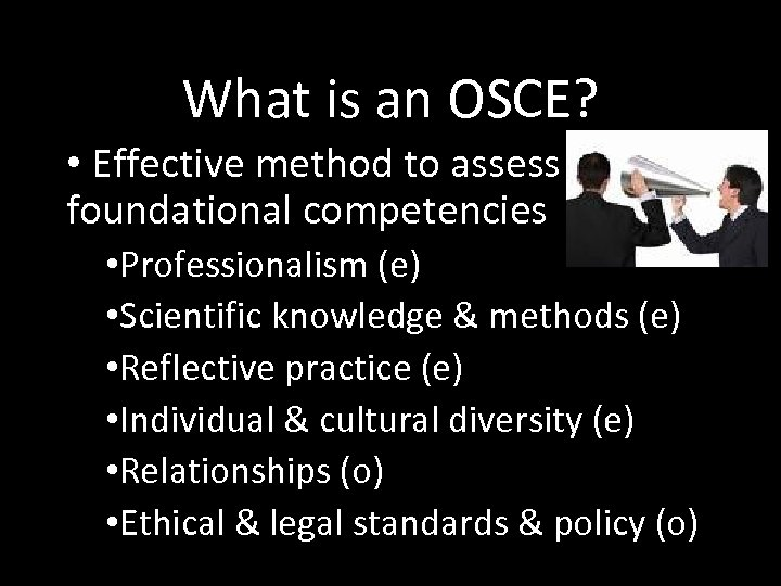 What is an OSCE? • Effective method to assess foundational competencies • Professionalism (e)