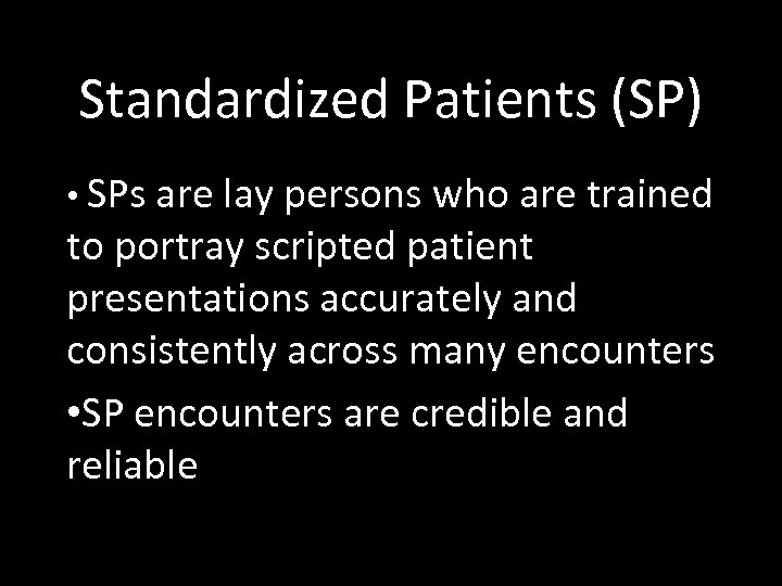 Standardized Patients (SP) • SPs are lay persons who are trained to portray scripted