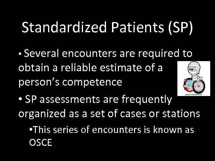 Standardized Patients (SP) • Several encounters are required to obtain a reliable estimate of