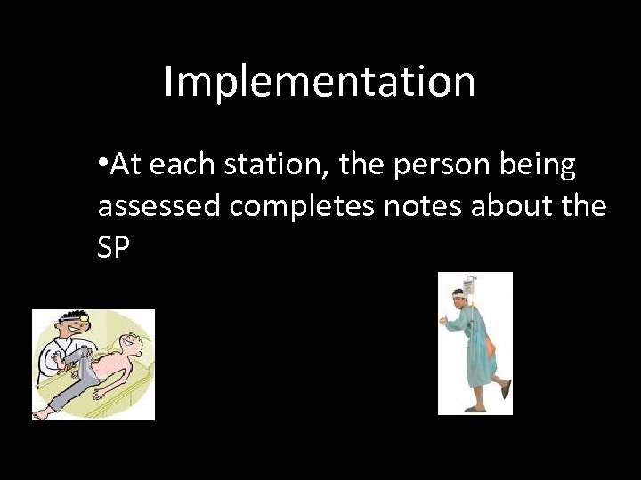 Implementation • At each station, the person being assessed completes notes about the SP