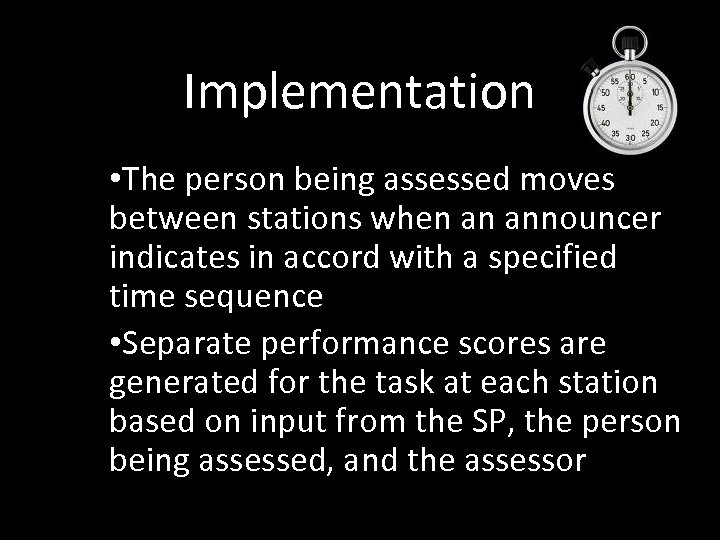 Implementation • The person being assessed moves between stations when an announcer indicates in