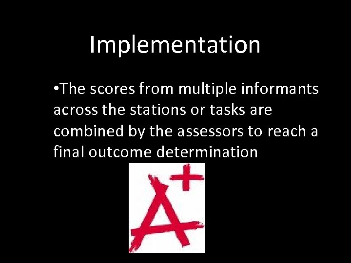 Implementation • The scores from multiple informants across the stations or tasks are combined