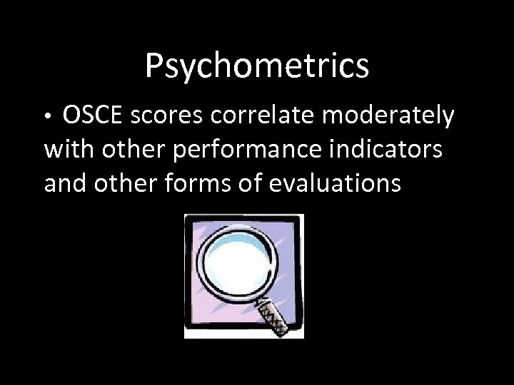 Psychometrics OSCE scores correlate moderately with other performance indicators and other forms of evaluations