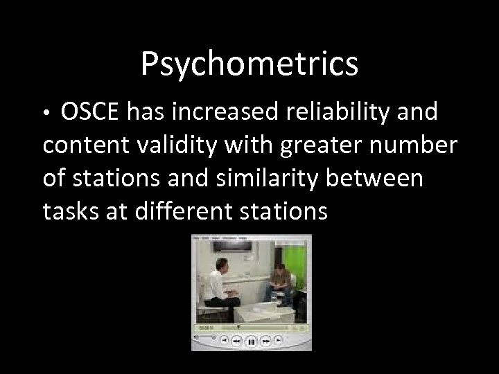 Psychometrics OSCE has increased reliability and content validity with greater number of stations and