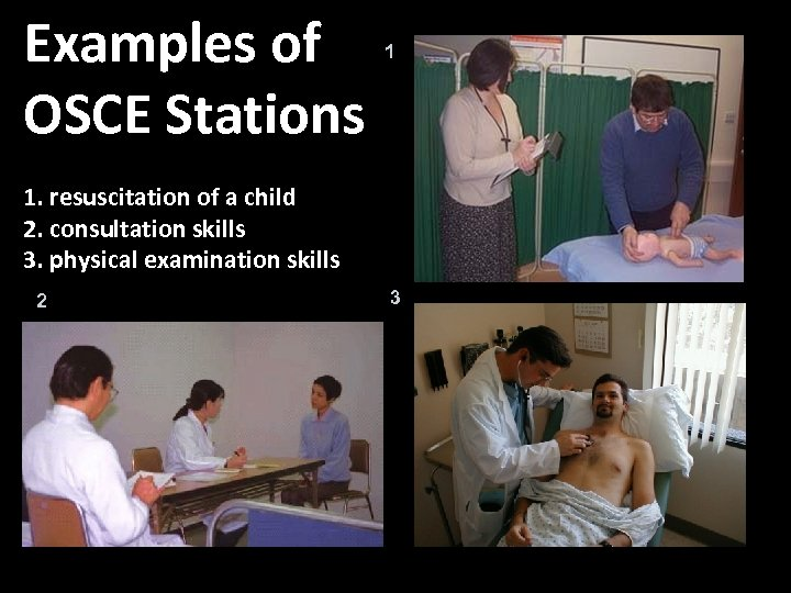 Examples of OSCE Stations 1 1. resuscitation of a child 2. consultation skills 3.