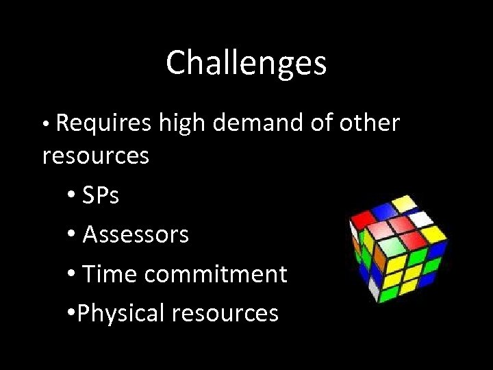 Challenges • Requires high demand of other resources • SPs • Assessors • Time