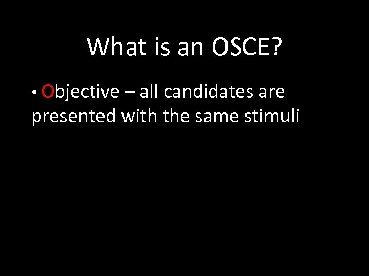 What is an OSCE? • Objective – all candidates are presented with the same