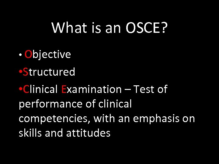 What is an OSCE? • Objective • Structured • Clinical Examination – Test of