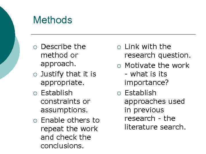 Methods ¡ ¡ Describe the method or approach. Justify that it is appropriate. Establish