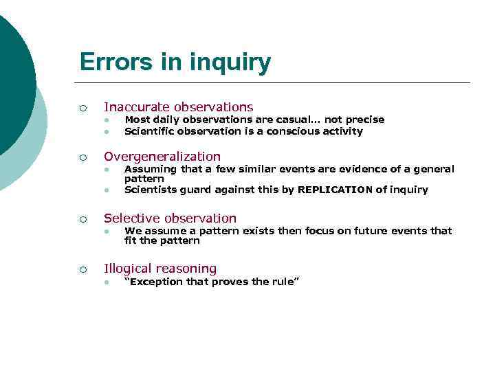 Errors in inquiry ¡ Inaccurate observations l l ¡ Overgeneralization l l ¡ Assuming