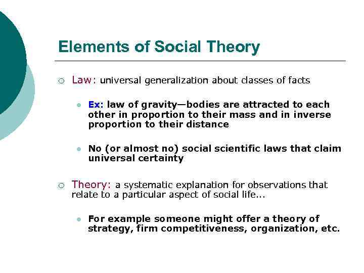 Elements of Social Theory ¡ Law: universal generalization about classes of facts l l