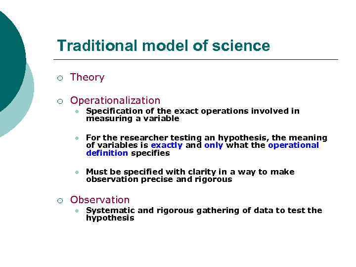 Traditional model of science ¡ Theory ¡ Operationalization l l For the researcher testing