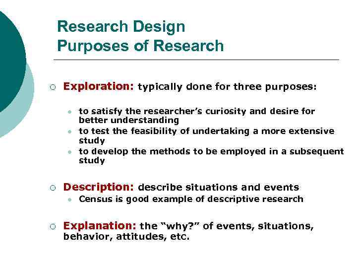 Research Design Purposes of Research ¡ Exploration: typically done for three purposes: l l