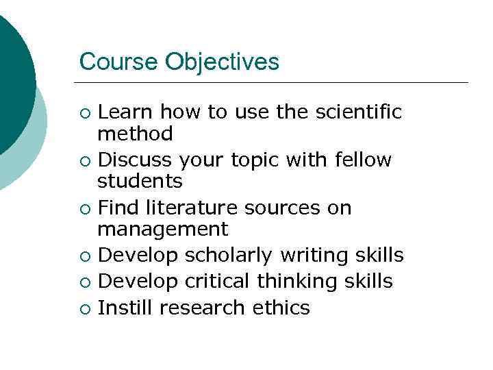 Course Objectives Learn how to use the scientific method ¡ Discuss your topic with
