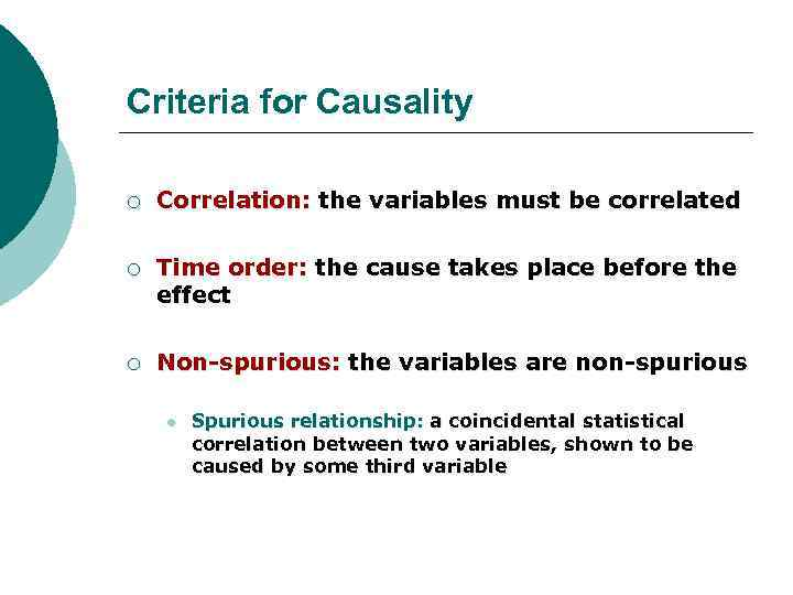 Criteria for Causality ¡ Correlation: the variables must be correlated ¡ Time order: the