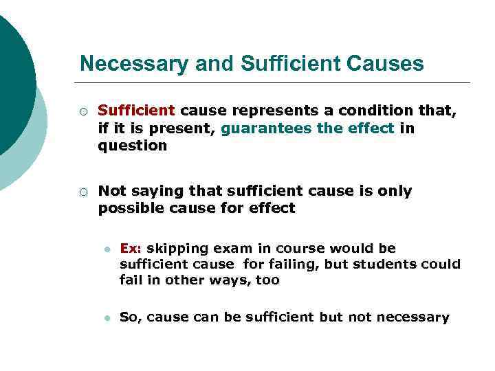 Necessary and Sufficient Causes ¡ Sufficient cause represents a condition that, if it is