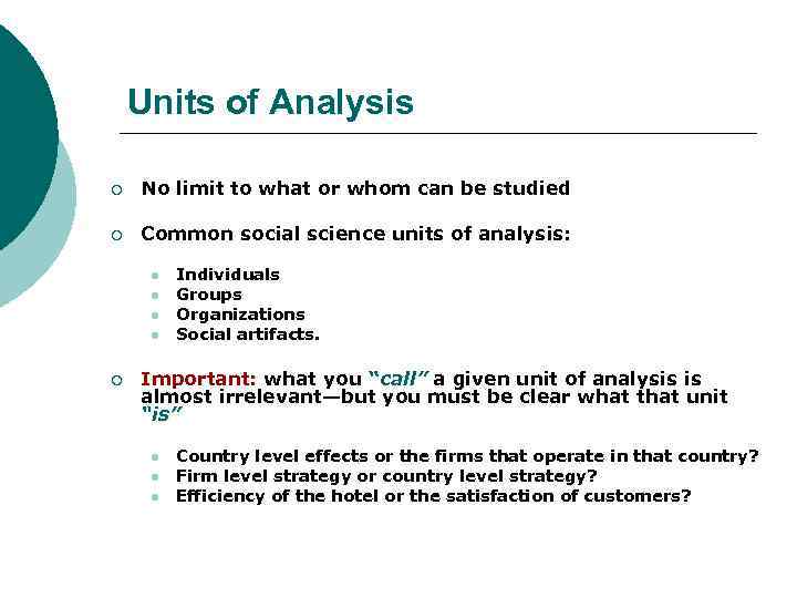 Units of Analysis ¡ No limit to what or whom can be studied ¡
