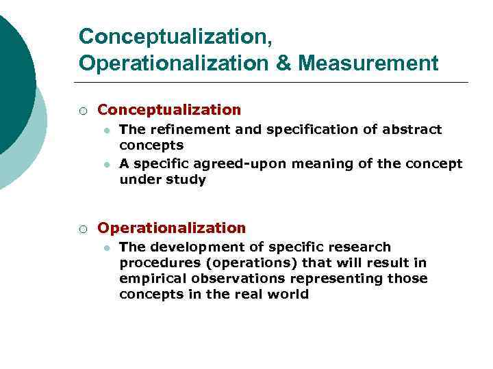 Conceptualization, Operationalization & Measurement ¡ Conceptualization l l ¡ The refinement and specification of