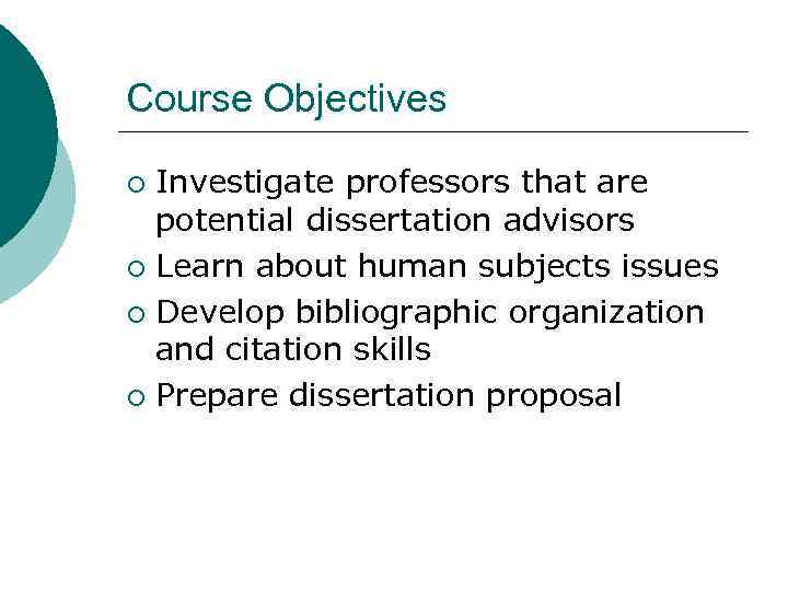 Course Objectives Investigate professors that are potential dissertation advisors ¡ Learn about human subjects