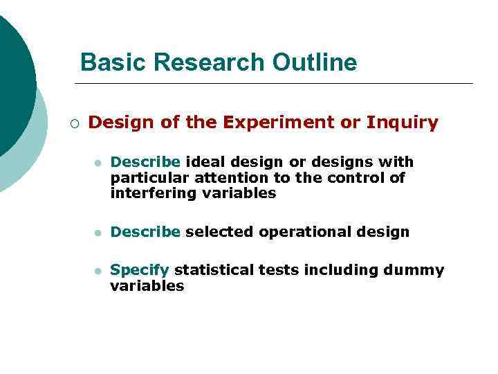 Basic Research Outline ¡ Design of the Experiment or Inquiry l Describe ideal design