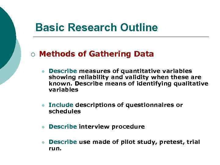 Basic Research Outline ¡ Methods of Gathering Data l Describe measures of quantitative variables