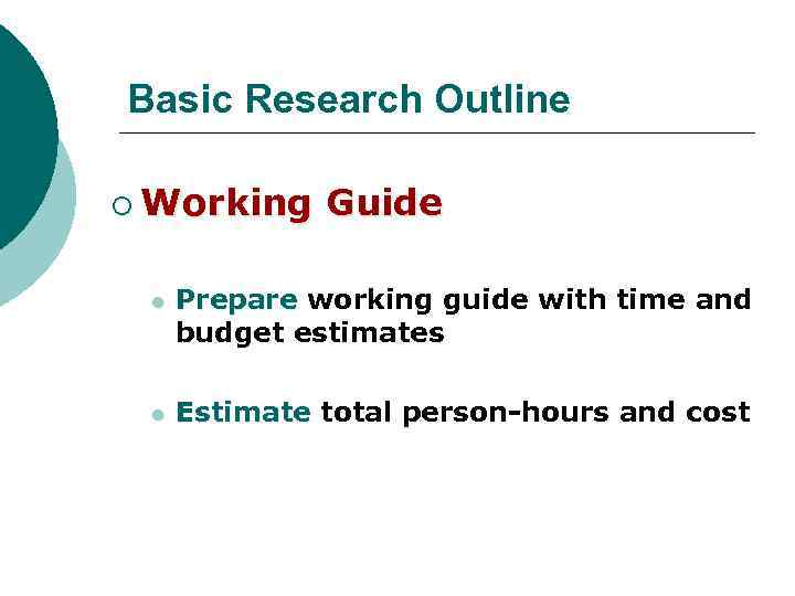 Basic Research Outline ¡ Working Guide l Prepare working guide with time and budget
