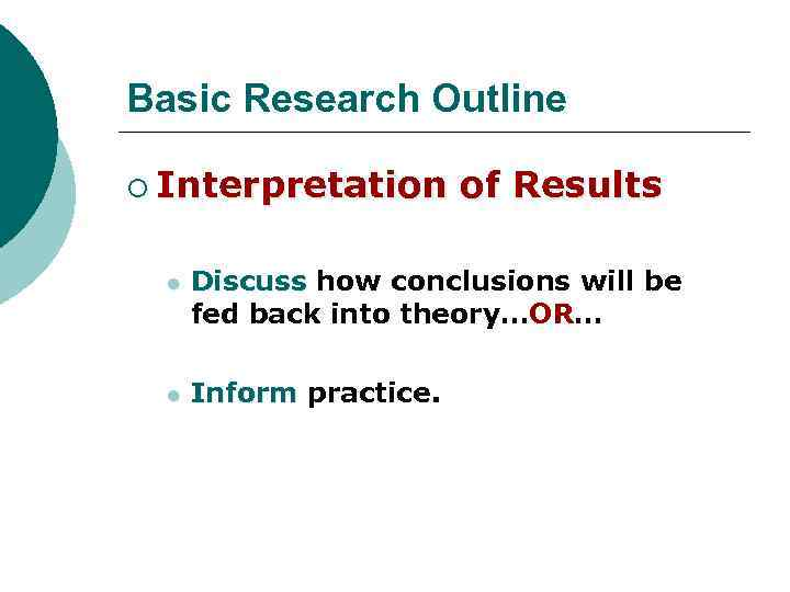 Basic Research Outline ¡ Interpretation of Results l Discuss how conclusions will be fed