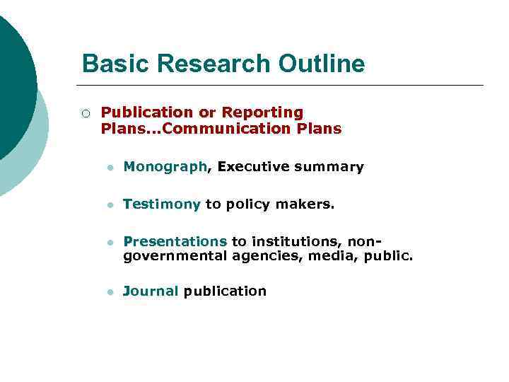 Basic Research Outline ¡ Publication or Reporting Plans. . . Communication Plans l Monograph,