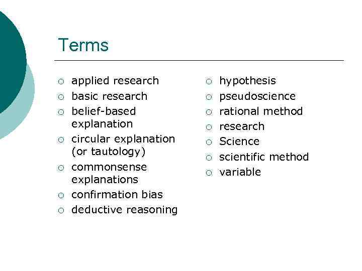 Terms ¡ ¡ ¡ ¡ applied research basic research belief-based explanation circular explanation (or