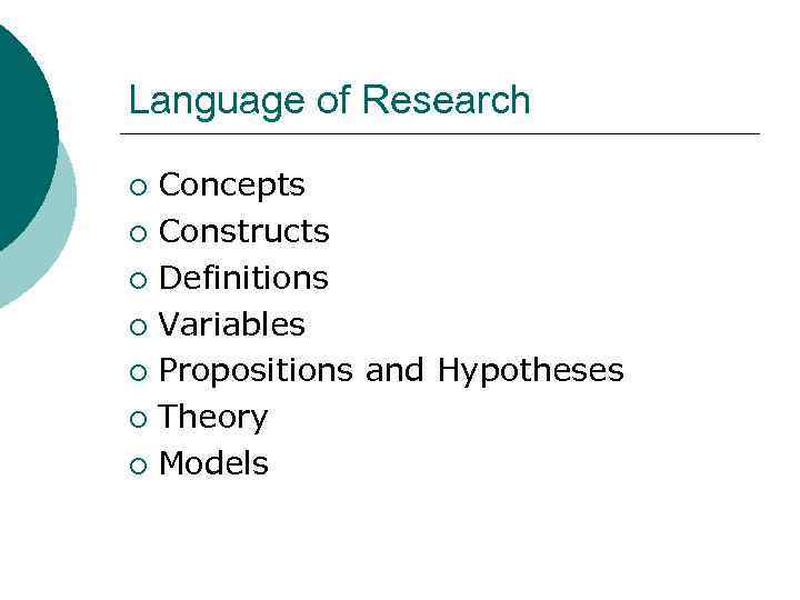 Language of Research Concepts ¡ Constructs ¡ Definitions ¡ Variables ¡ Propositions and Hypotheses