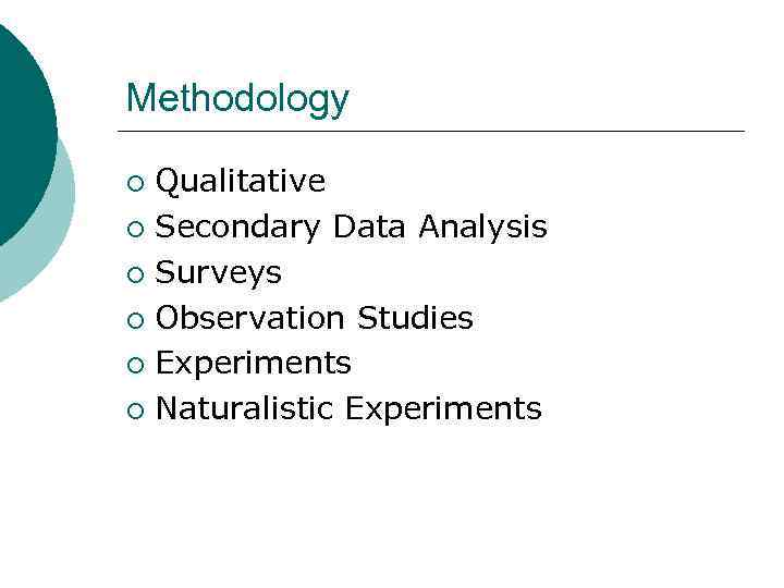 Methodology Qualitative ¡ Secondary Data Analysis ¡ Surveys ¡ Observation Studies ¡ Experiments ¡