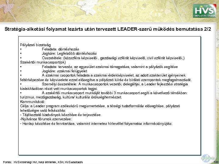 Stratégia-alkotási folyamat lezárta után tervezett LEADER-szerű működés bemutatása 2/2 Pályázati bizottság • Feladata: döntéshozás