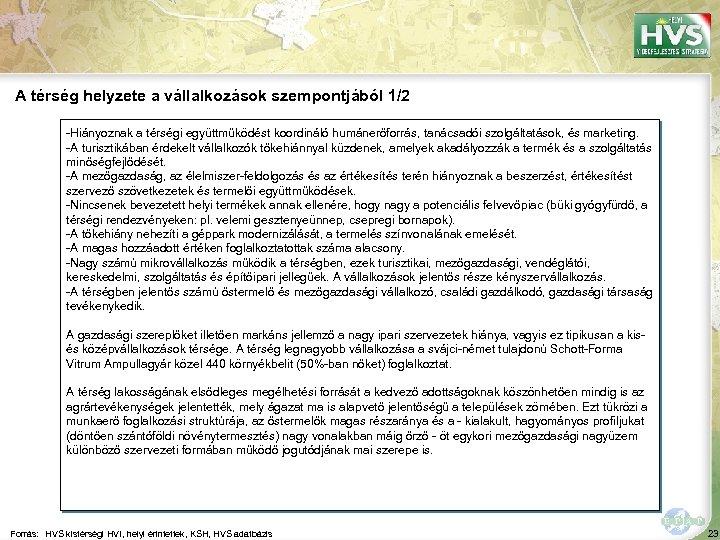 A térség helyzete a vállalkozások szempontjából 1/2 -Hiányoznak a térségi együttműködést koordináló humánerőforrás, tanácsadói