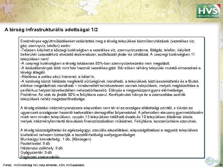 A térség infrastrukturális adottságai 1/2 Eredményes együttműködéseket valósítottak meg a térség települései közműberuházások (vezetékes