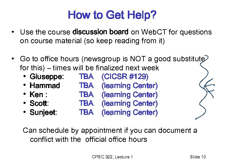 How to Get Help? • Use the course discussion board on Web. CT for