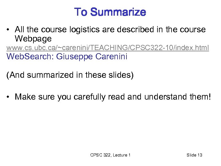 To Summarize • All the course logistics are described in the course Webpage www.