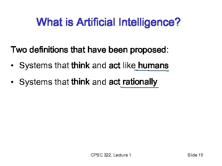 What is Artificial Intelligence? Two definitions that have been proposed: • Systems that think