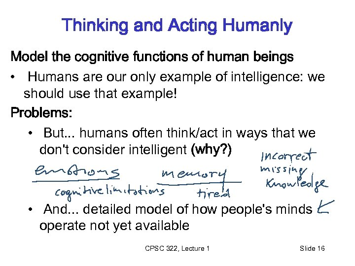 Thinking and Acting Humanly Model the cognitive functions of human beings • Humans are