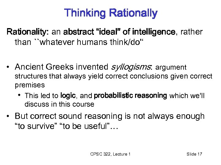 """Thinking Rationally Rationality: an abstract """"ideal'' of intelligence, rather than ``whatever humans think/do'' •"""