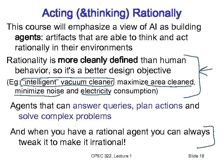 Acting (&thinking) Rationally This course will emphasize a view of AI as building agents: