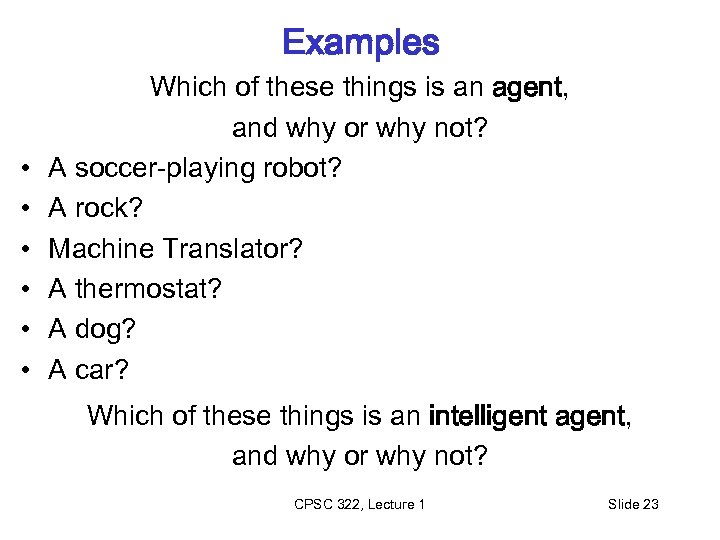 Examples • • • Which of these things is an agent, and why or