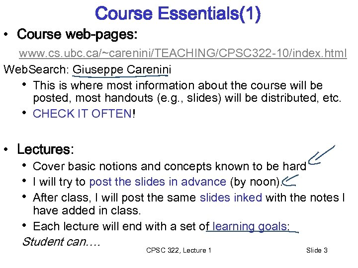Course Essentials(1) • Course web-pages: www. cs. ubc. ca/~carenini/TEACHING/CPSC 322 -10/index. html Web. Search: