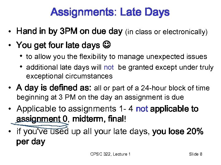 Assignments: Late Days • Hand in by 3 PM on due day (in class