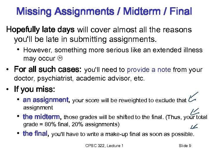 Missing Assignments / Midterm / Final Hopefully late days will cover almost all the